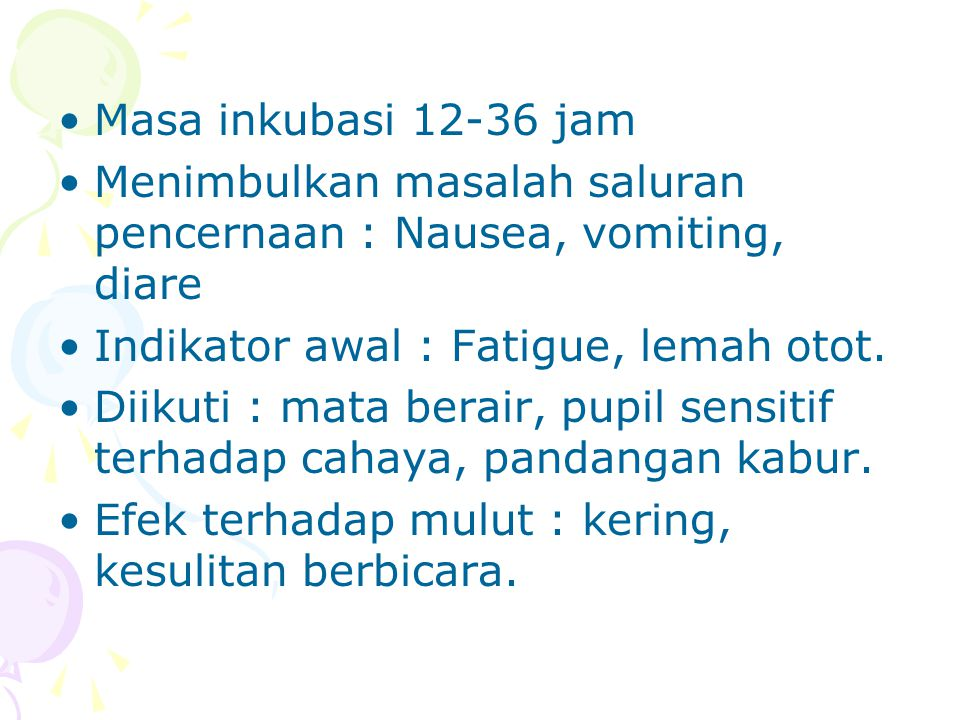 Masa inkubasi 12-36 jam Menimbulkan masalah saluran pencernaan : Nausea, vomiting, diare. Indikator awal : Fatigue, lemah otot.