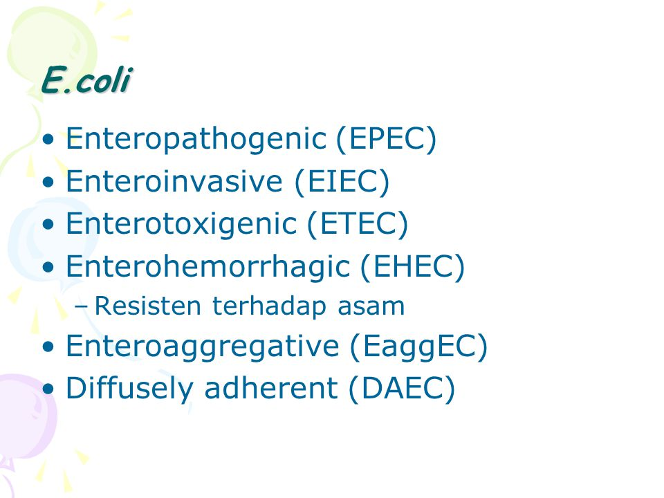 E.coli Enteropathogenic (EPEC) Enteroinvasive (EIEC)