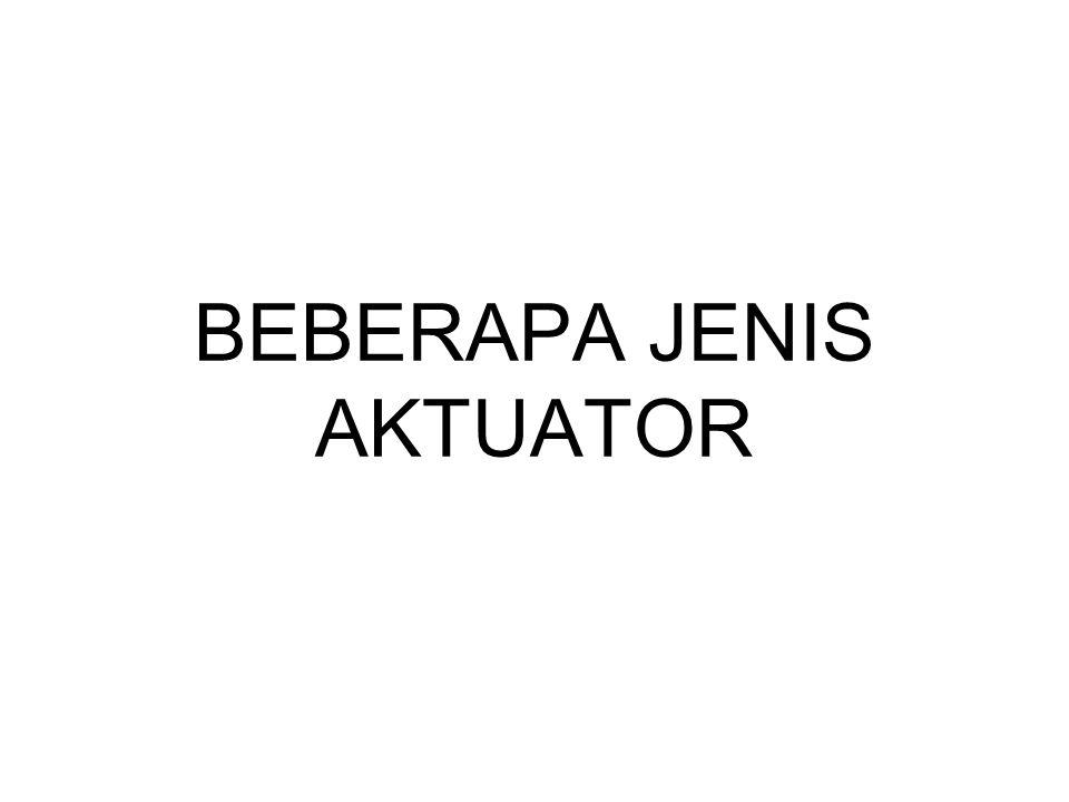 BEBERAPA JENIS AKTUATOR