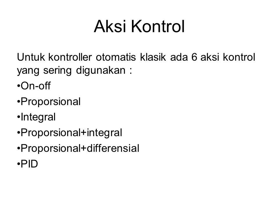 Aksi Kontrol Untuk kontroller otomatis klasik ada 6 aksi kontrol yang sering digunakan : On-off. Proporsional.