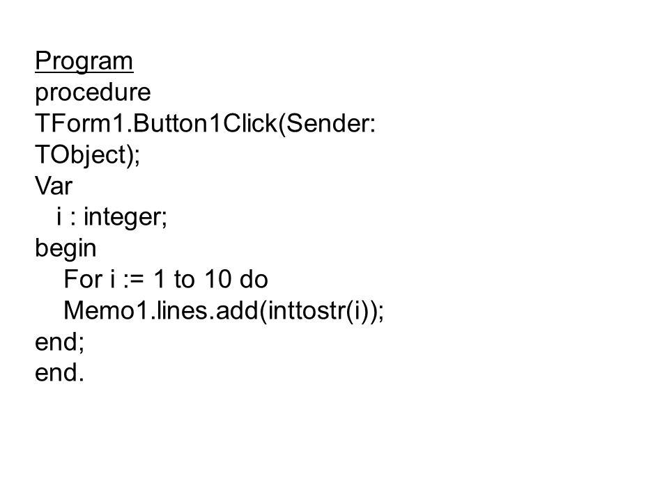 Program procedure TForm1.Button1Click(Sender: TObject); Var. i : integer; begin. For i := 1 to 10 do.