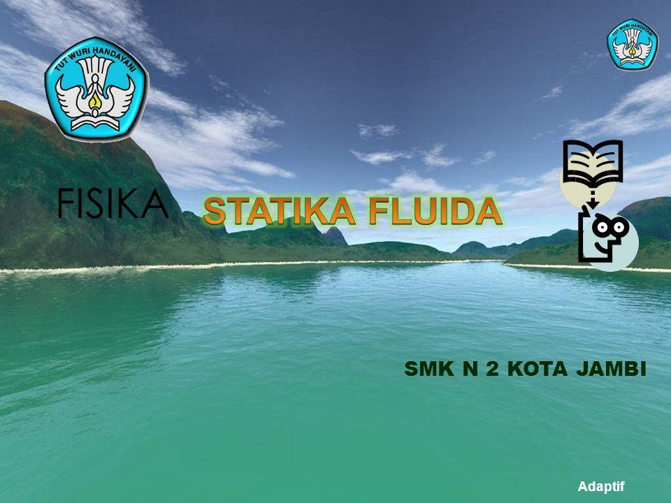 FISIKA STATIKA FLUIDA SMK N 2 KOTA JAMBI