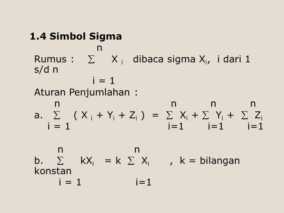 1.4 Simbol Sigma n Rumus :  X i dibaca sigma Xi, i dari 1 s/d n i = 1 Aturan Penjumlahan : n n n n a.