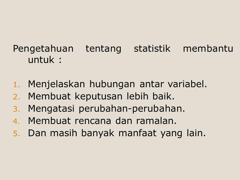 Pengetahuan tentang statistik membantu untuk :