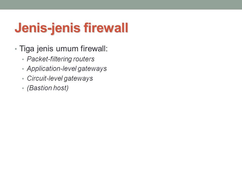 Jenis-jenis firewall Tiga jenis umum firewall: