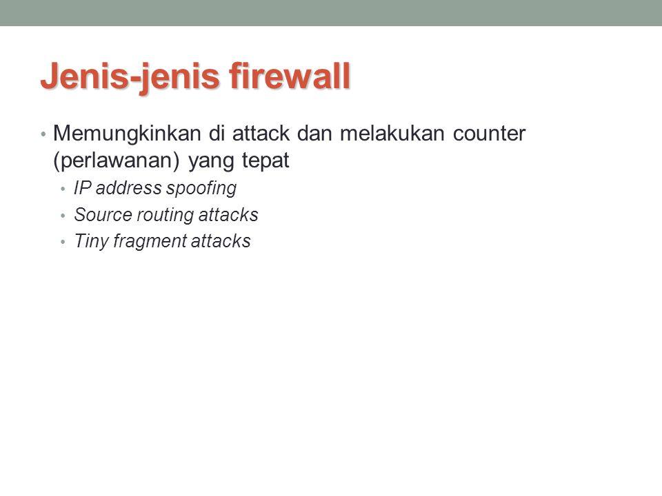 Jenis-jenis firewall Memungkinkan di attack dan melakukan counter (perlawanan) yang tepat. IP address spoofing.