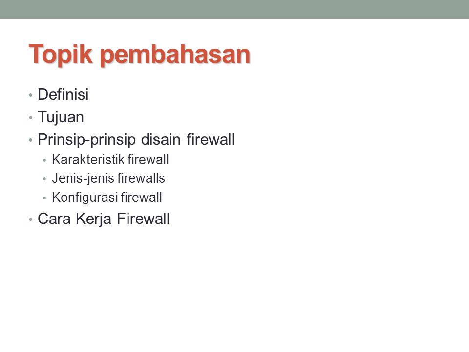 Topik pembahasan Definisi Tujuan Prinsip-prinsip disain firewall