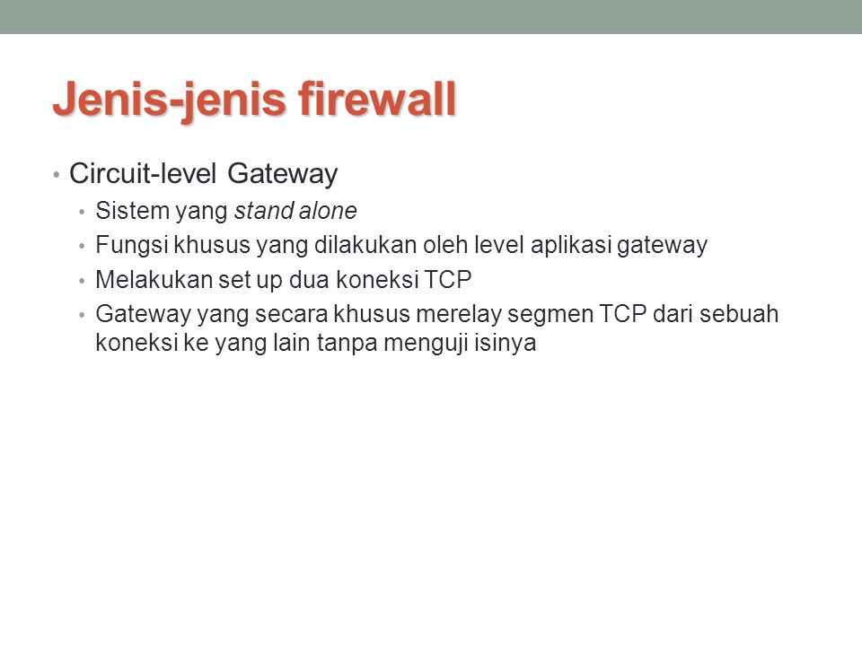 Jenis-jenis firewall Circuit-level Gateway Sistem yang stand alone