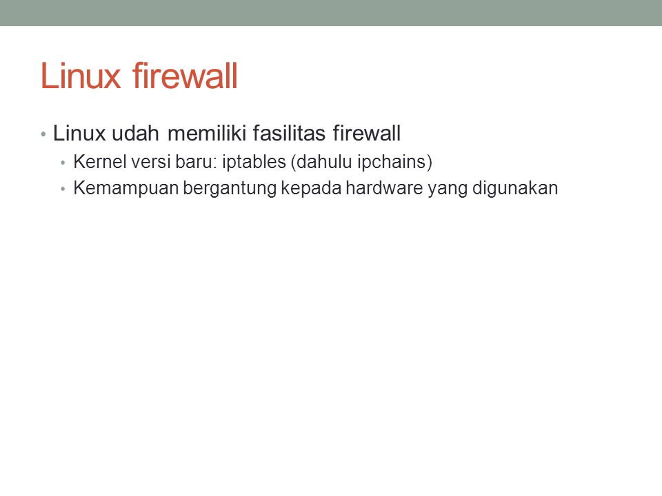 Linux firewall Linux udah memiliki fasilitas firewall