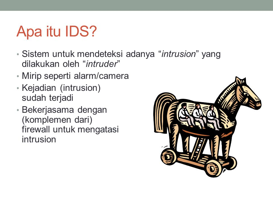 Apa itu IDS Sistem untuk mendeteksi adanya intrusion yang dilakukan oleh intruder Mirip seperti alarm/camera.