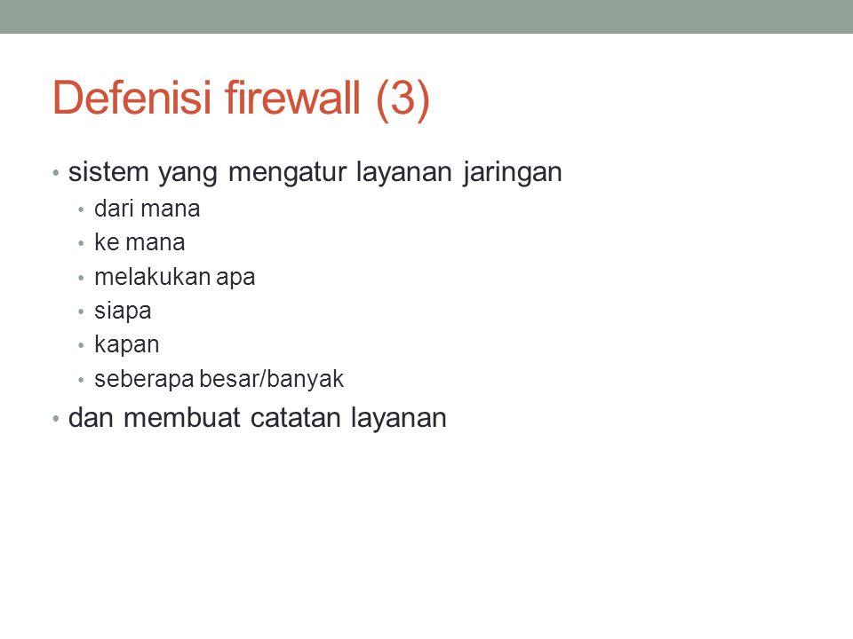 Defenisi firewall (3) sistem yang mengatur layanan jaringan