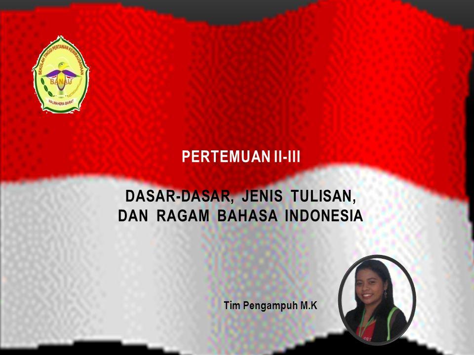 PERTEMUAN II-III DASAR-DASAR, JENIS TULISAN, DAN RAGAM BAHASA INDONESIA