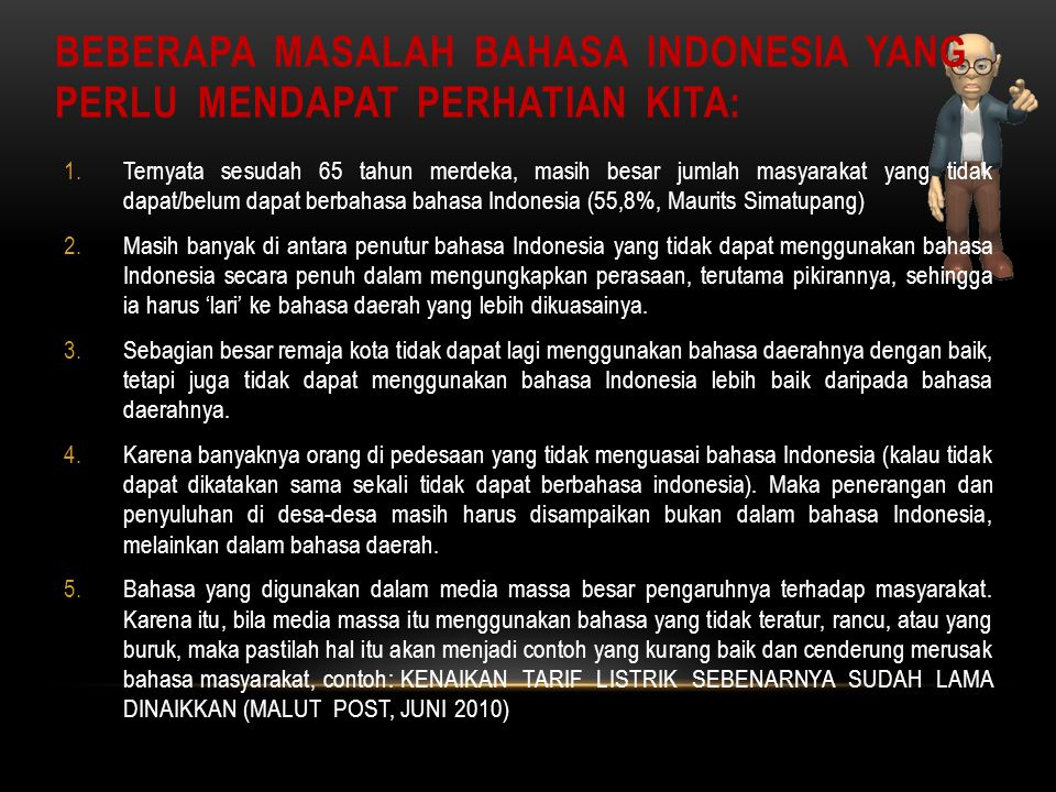 BEBERAPA MASALAH BAHASA INDONESIA YANG PERLU MENDAPAT PERHATIAN KITA: