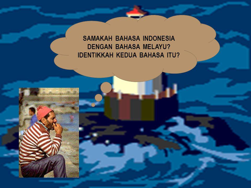 SAMAKAH BAHASA INDONESIA DENGAN BAHASA MELAYU