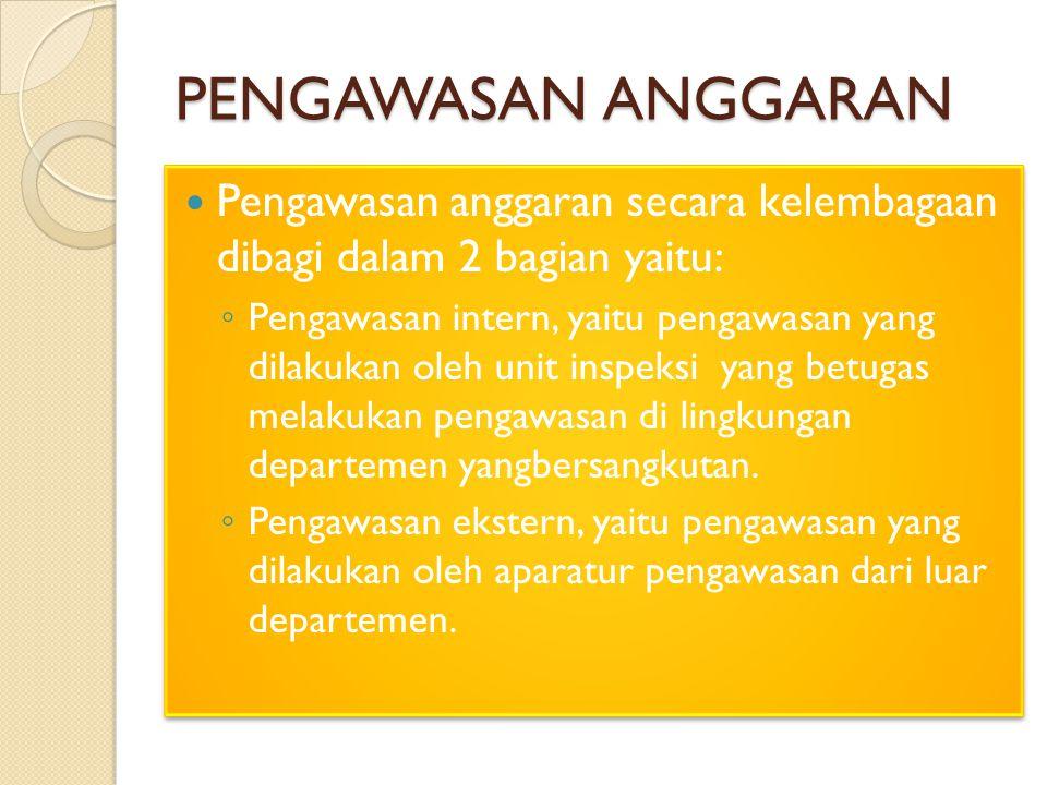 PENGAWASAN ANGGARAN Pengawasan anggaran secara kelembagaan dibagi dalam 2 bagian yaitu: