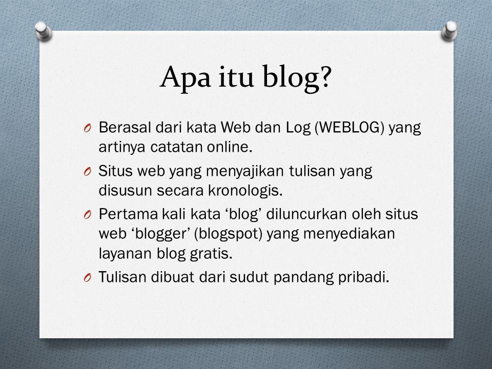 Apa itu blog Berasal dari kata Web dan Log (WEBLOG) yang artinya catatan online. Situs web yang menyajikan tulisan yang disusun secara kronologis.
