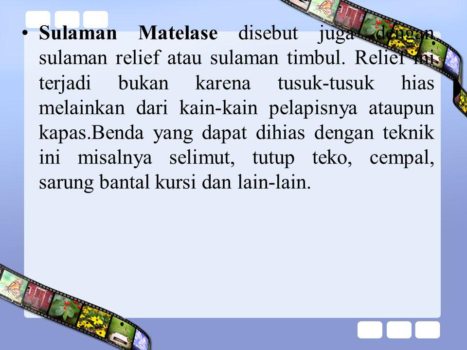 Sulaman Matelase disebut juga dengan sulaman relief atau sulaman timbul.