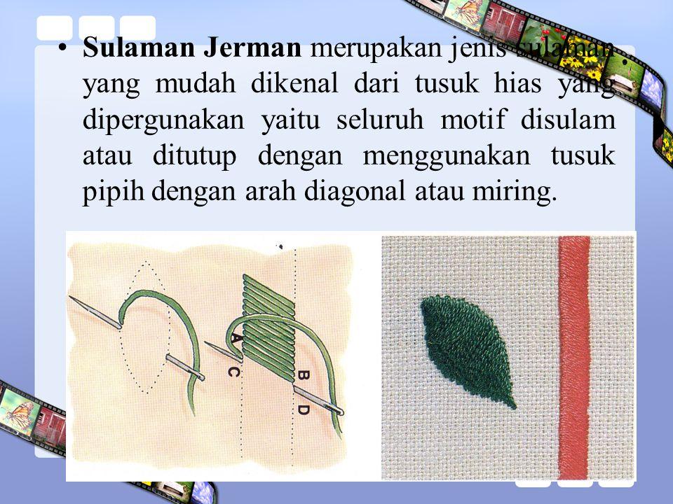 Sulaman Jerman merupakan jenis sulaman yang mudah dikenal dari tusuk hias yang dipergunakan yaitu seluruh motif disulam atau ditutup dengan menggunakan tusuk pipih dengan arah diagonal atau miring.