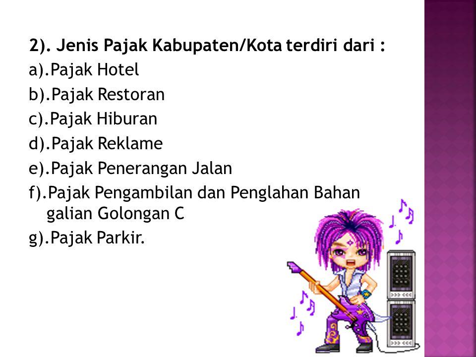 2). Jenis Pajak Kabupaten/Kota terdiri dari : a). Pajak Hotel b)