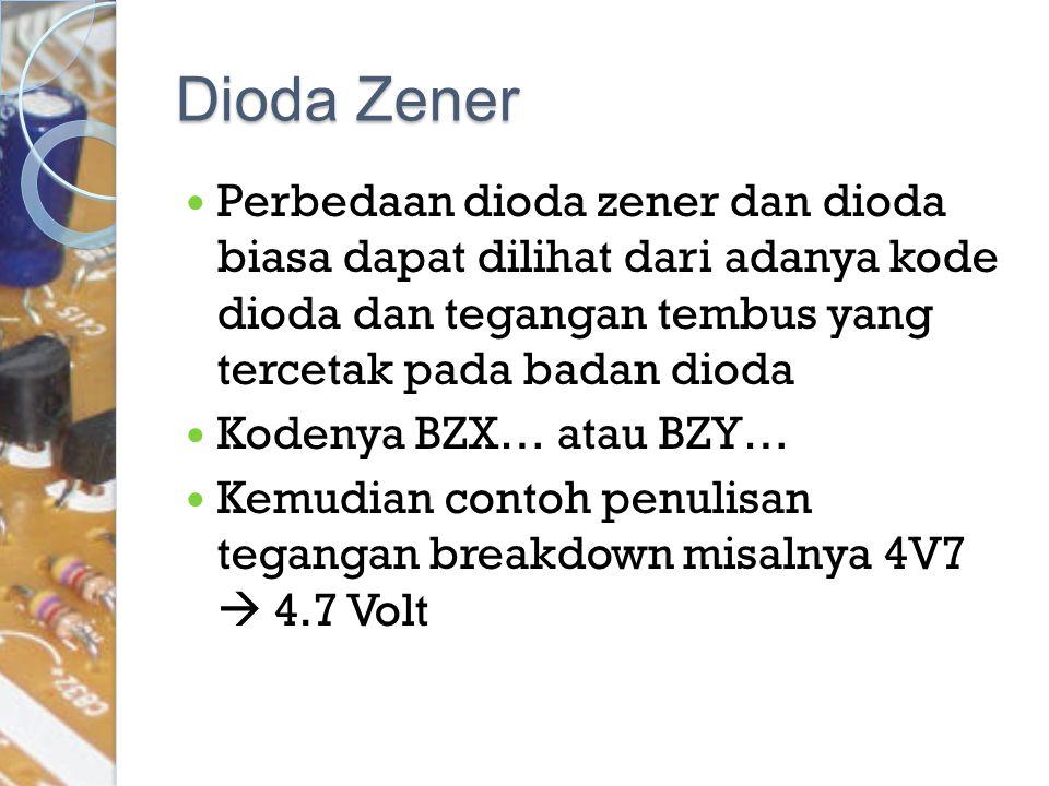 Dioda Zener Perbedaan dioda zener dan dioda biasa dapat dilihat dari adanya kode dioda dan tegangan tembus yang tercetak pada badan dioda.