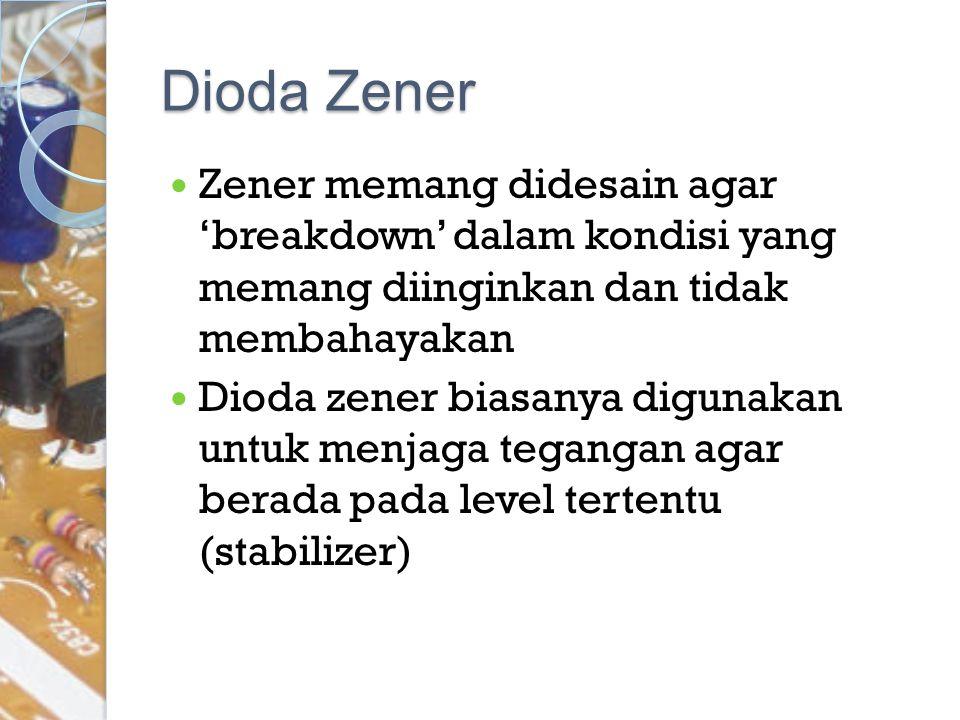 Dioda Zener Zener memang didesain agar 'breakdown' dalam kondisi yang memang diinginkan dan tidak membahayakan.