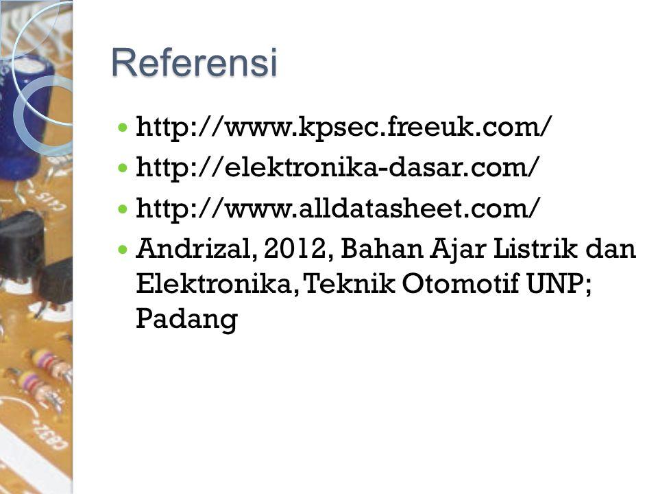 Referensi http://www.kpsec.freeuk.com/ http://elektronika-dasar.com/