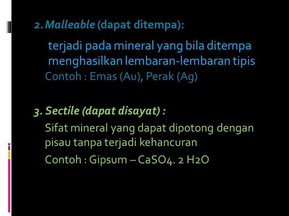 2. Malleable (dapat ditempa): Contoh : Emas (Au), Perak (Ag) 3