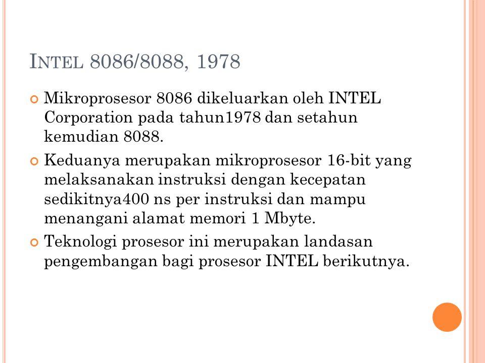 Intel 8086/8088, 1978 Mikroprosesor 8086 dikeluarkan oleh INTEL Corporation pada tahun1978 dan setahun kemudian 8088.