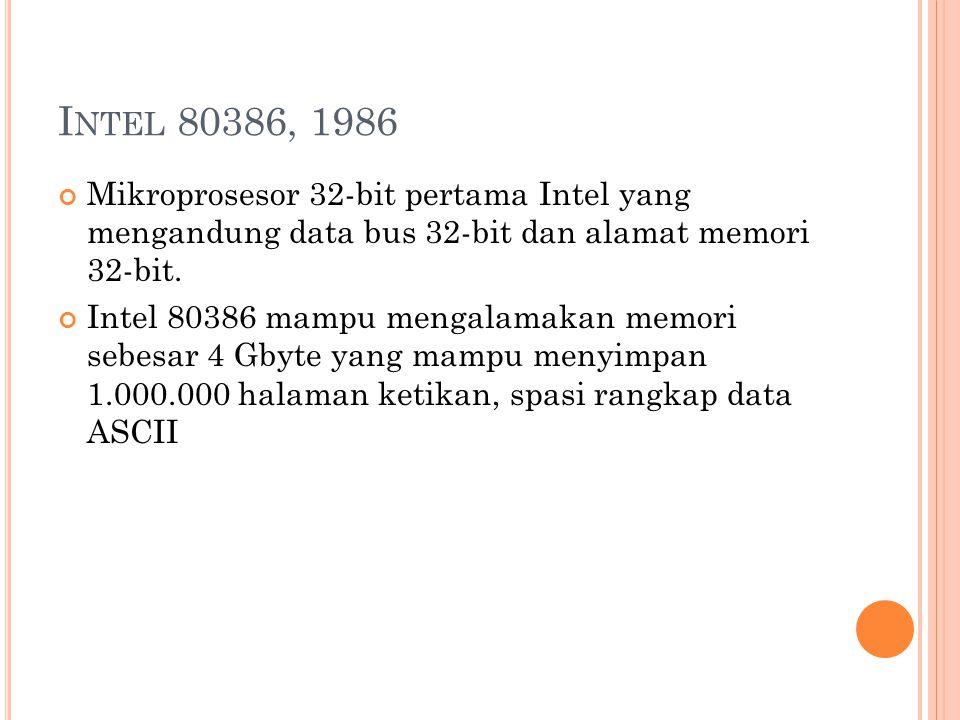 Intel 80386, 1986 Mikroprosesor 32-bit pertama Intel yang mengandung data bus 32-bit dan alamat memori 32-bit.