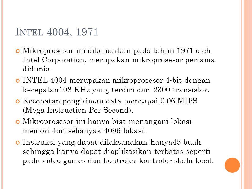 Intel 4004, 1971 Mikroprosesor ini dikeluarkan pada tahun 1971 oleh Intel Corporation, merupakan mikroprosesor pertama didunia.