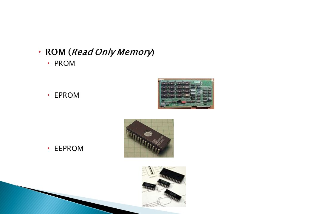 ROM (Read Only Memory) PROM EPROM EEPROM