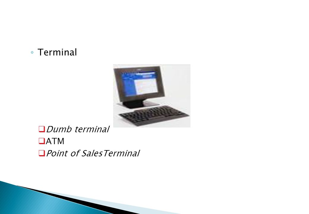 Terminal Dumb terminal ATM Point of SalesTerminal