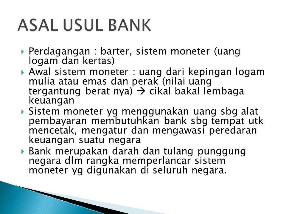 ASAL USUL BANK Perdagangan : barter, sistem moneter (uang logam dan kertas)