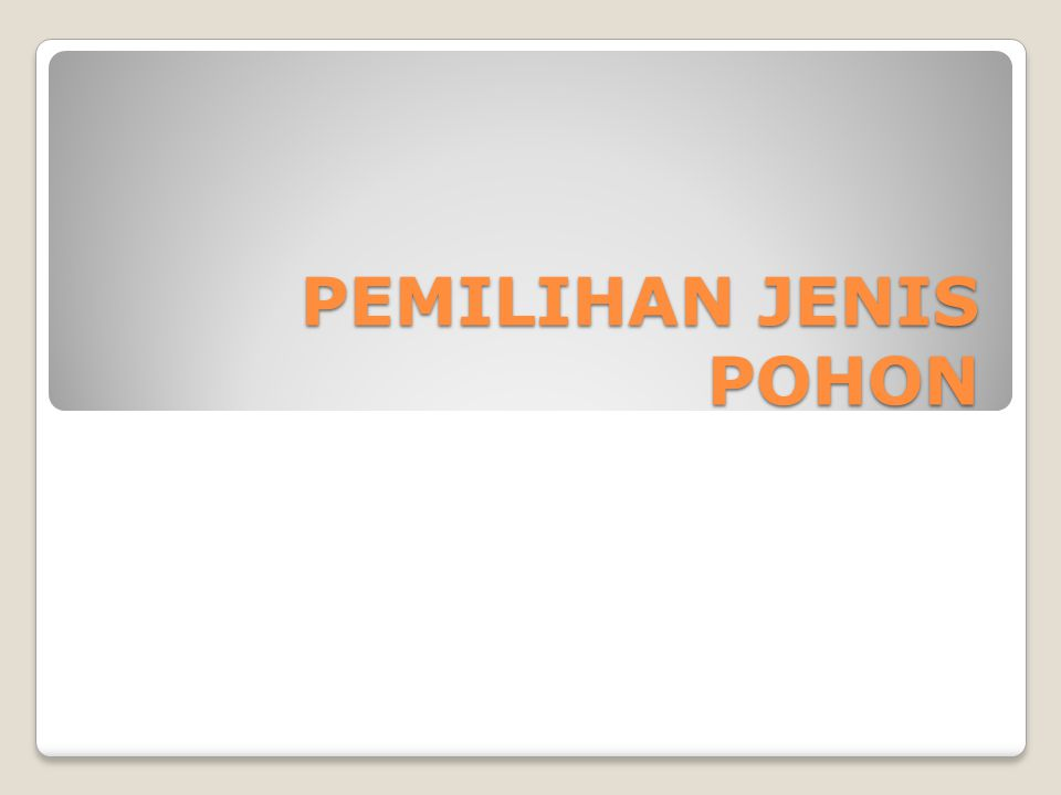 PEMILIHAN JENIS POHON