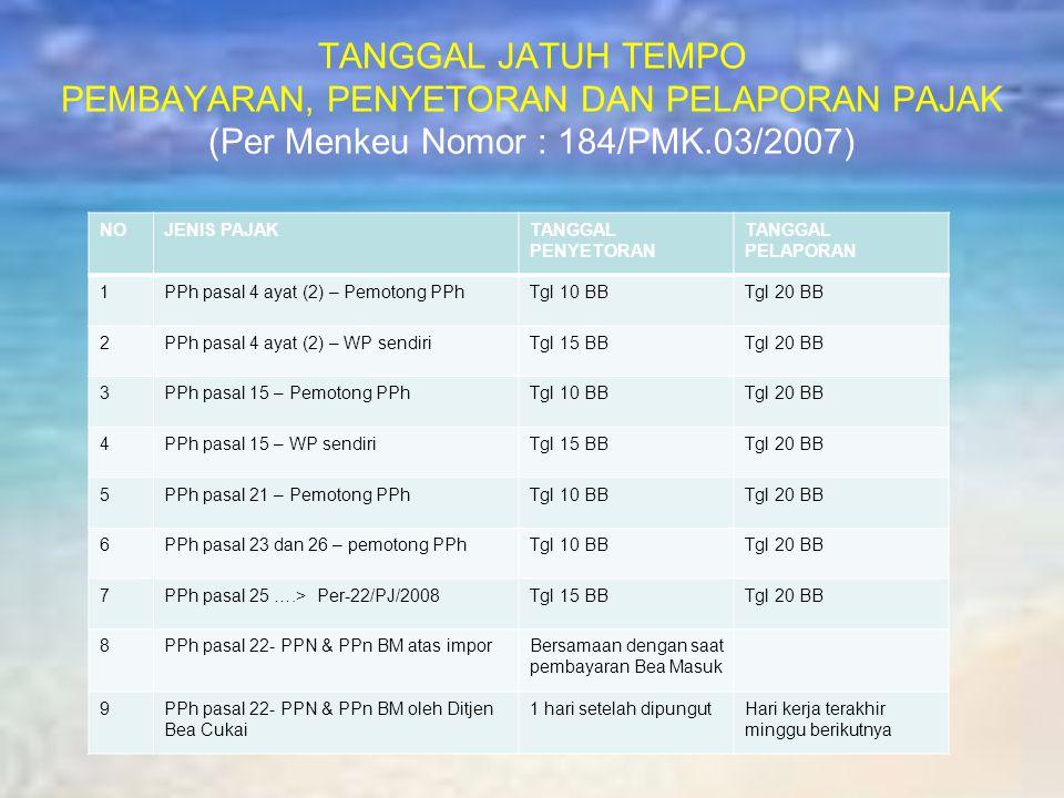 TANGGAL JATUH TEMPO PEMBAYARAN, PENYETORAN DAN PELAPORAN PAJAK (Per Menkeu Nomor : 184/PMK.03/2007)