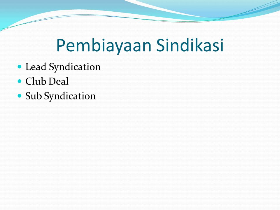 Pembiayaan Sindikasi Lead Syndication Club Deal Sub Syndication