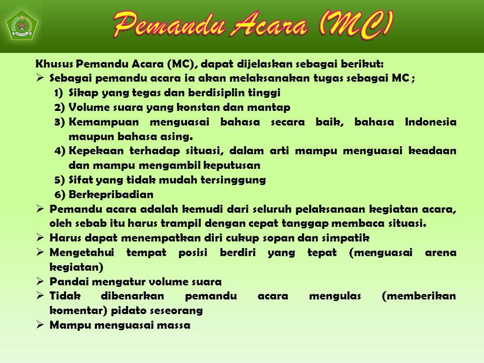 Pemandu Acara (MC) Khusus Pemandu Acara (MC), dapat dijelaskan sebagai berikut: Sebagai pemandu acara ia akan melaksanakan tugas sebagai MC ;