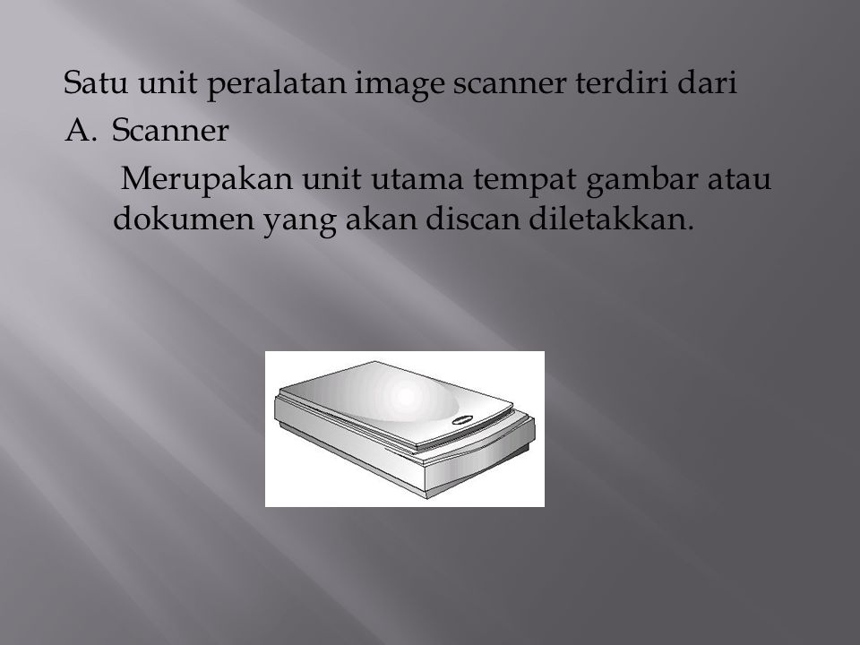 Satu unit peralatan image scanner terdiri dari