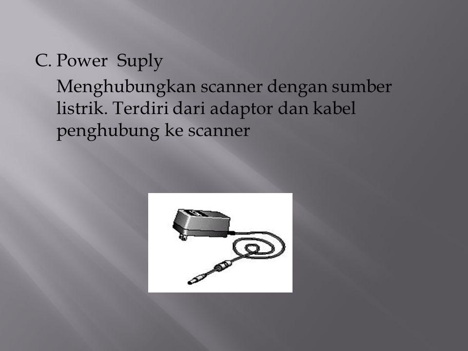 C. Power Suply Menghubungkan scanner dengan sumber listrik.
