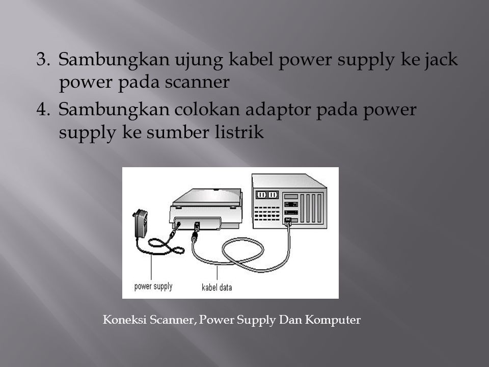 3. Sambungkan ujung kabel power supply ke jack power pada scanner