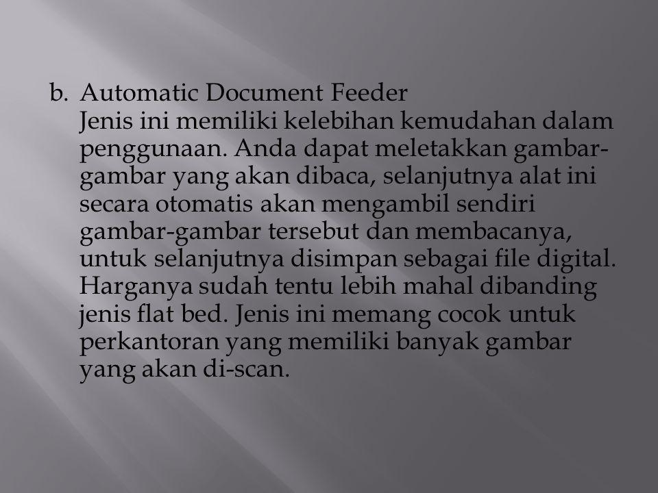 b. Automatic Document Feeder Jenis ini memiliki kelebihan kemudahan dalam penggunaan.