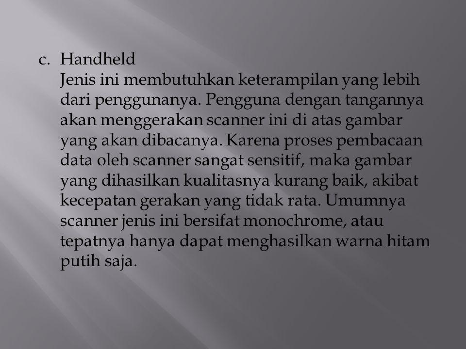 c. Handheld Jenis ini membutuhkan keterampilan yang lebih dari penggunanya.