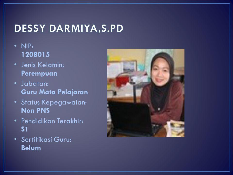 DESSY DARMIYA,S.PD NIP: 1208015 Jenis Kelamin: Perempuan
