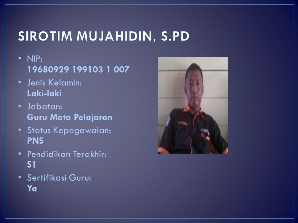 SIROTIM MUJAHIDIN, S.PD NIP: 19680929 199103 1 007