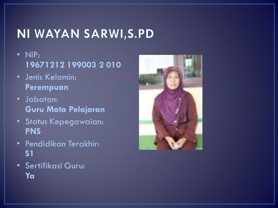 NI WAYAN SARWI,S.PD NIP: 19671212 199003 2 010. Jenis Kelamin: Perempuan. Jabatan: Guru Mata Pelajaran.