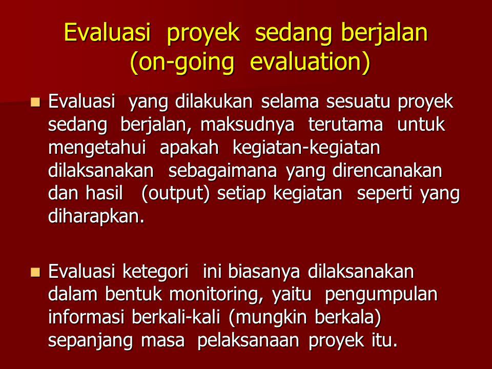 Evaluasi proyek sedang berjalan (on-going evaluation)