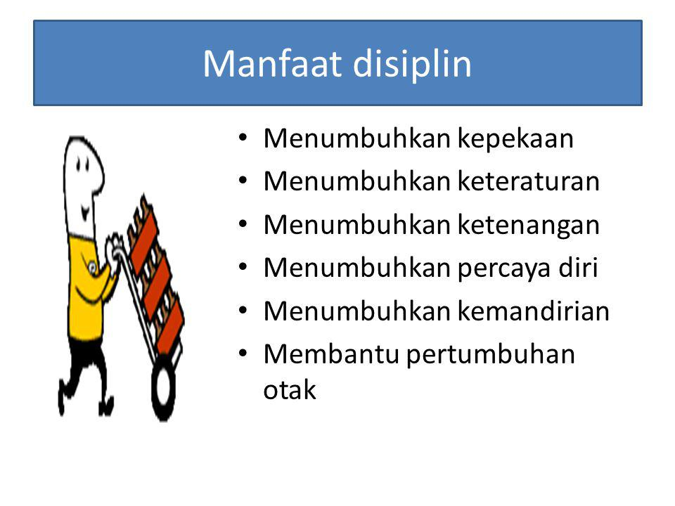 Manfaat disiplin Menumbuhkan kepekaan Menumbuhkan keteraturan