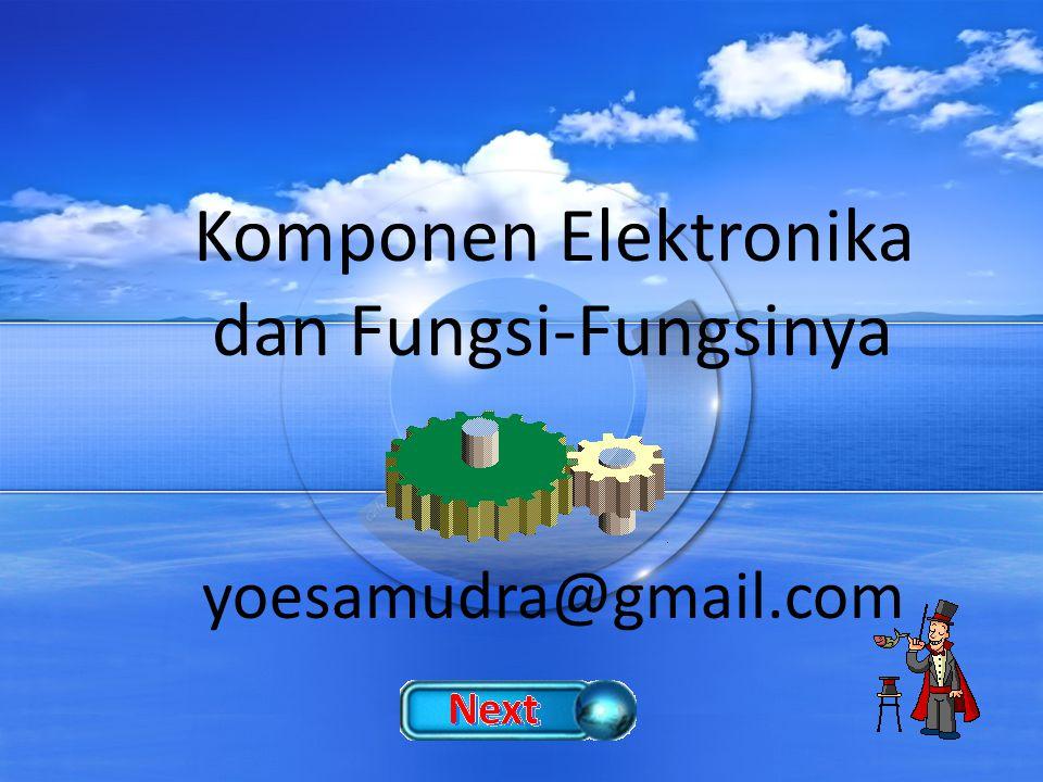 Komponen Elektronika dan Fungsi-Fungsinya yoesamudra@gmail.com