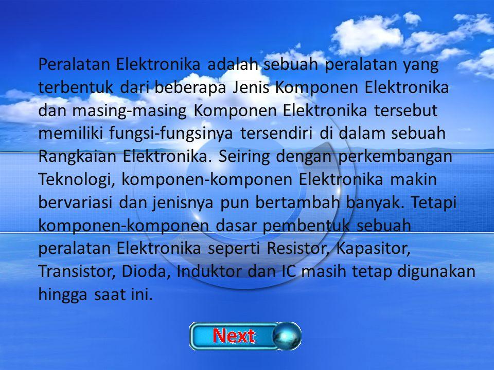 Peralatan Elektronika adalah sebuah peralatan yang terbentuk dari beberapa Jenis Komponen Elektronika dan masing-masing Komponen Elektronika tersebut memiliki fungsi-fungsinya tersendiri di dalam sebuah Rangkaian Elektronika.