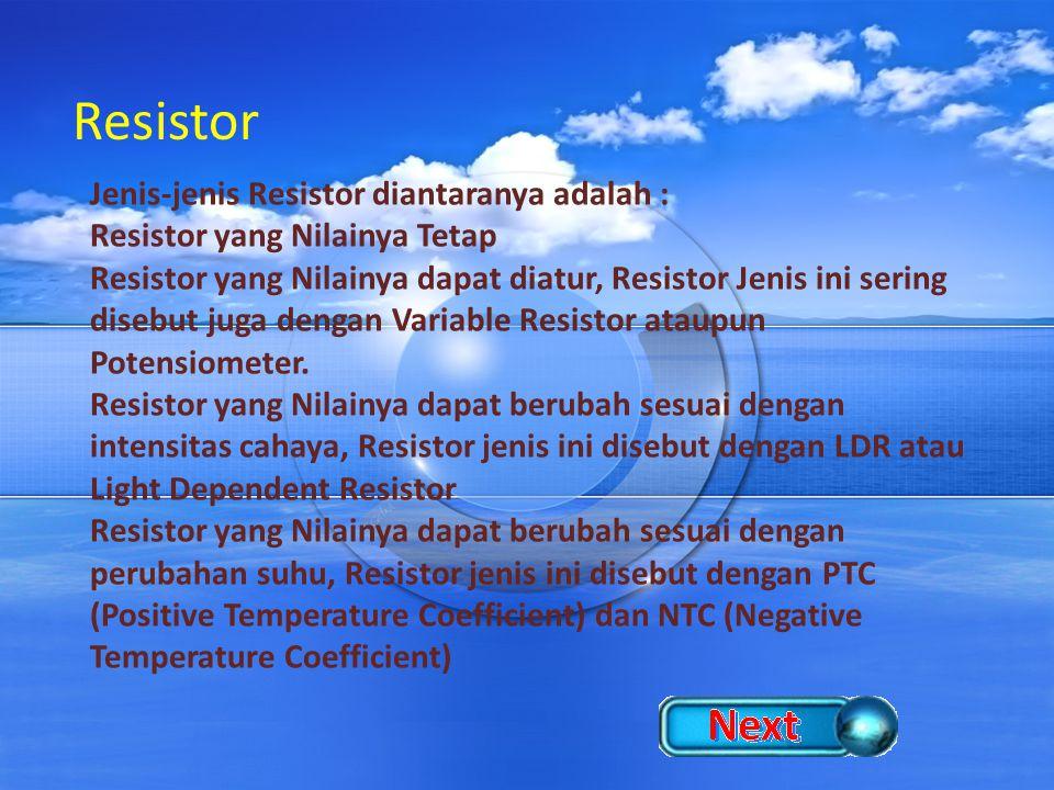 Resistor Jenis-jenis Resistor diantaranya adalah :